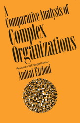 Comparative Analysis of Complex Organizations, Rev. Ed.