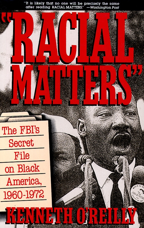 """kenneth oreillys racial matters essay Corepa congress of racial equality papers, addendum  notes to pages 1–4 589 kenneth o'reilly, """"racial matters"""": the fbi's secret file on black."""