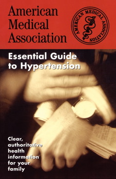 The American Medical Association Essential Guide to Hypertension