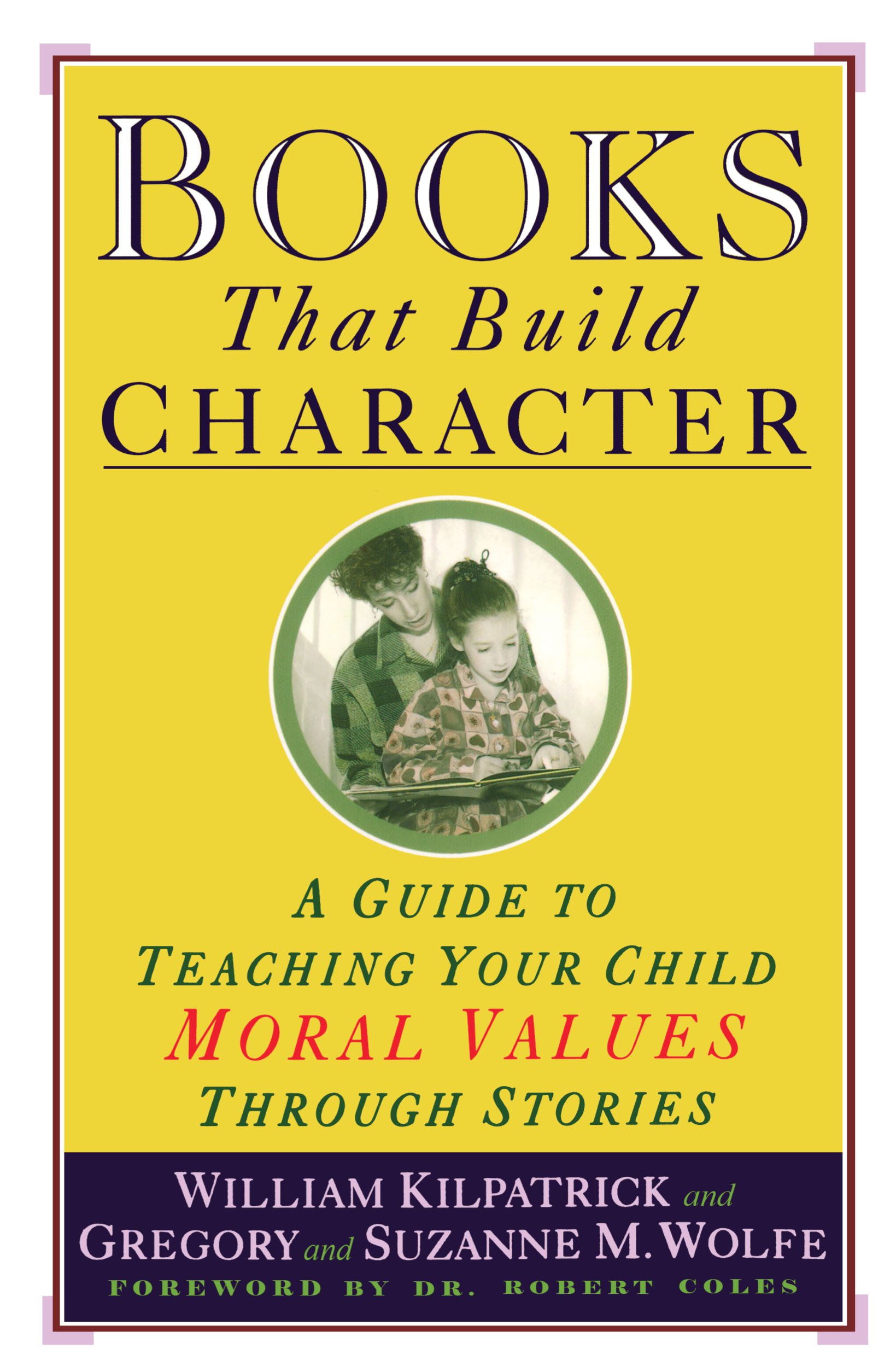 books that build character book by william kilpatrick official  a guide to teaching your child moral values through stories