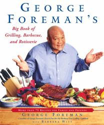 George Foreman's Big Book of Grilling, Barbecue, and Rotisserie