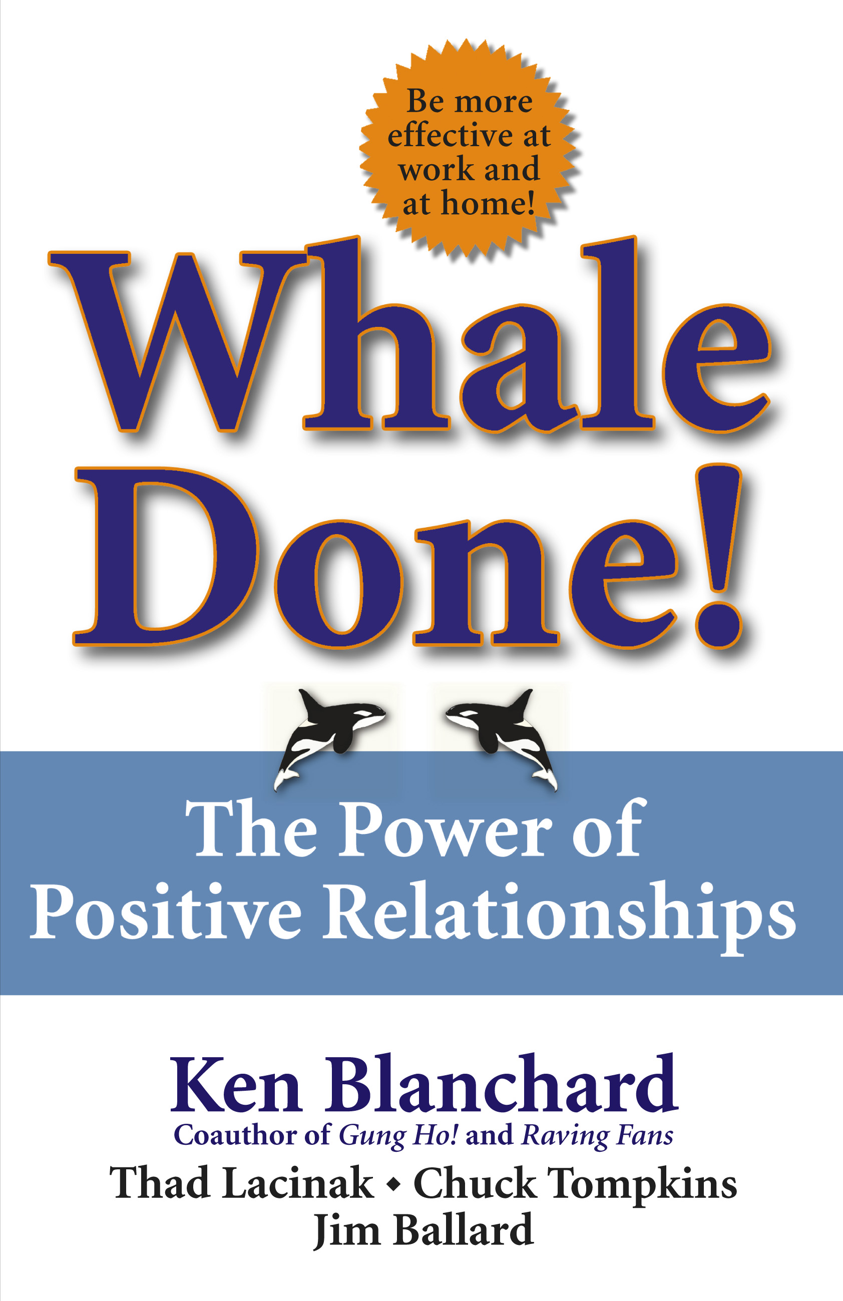 whale done Based upon the best-selling book whale donethe power of positive relationships by ken blanchard and chuck tompkins attendees will learn how to apply the principles used by the trainers of shamu at sea world to motivate their employees, build morale, and develop teamwork by catching people doing things right.