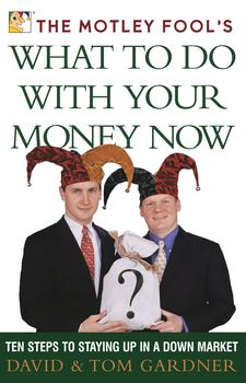 The Motley Fool's What to Do with Your Money Now