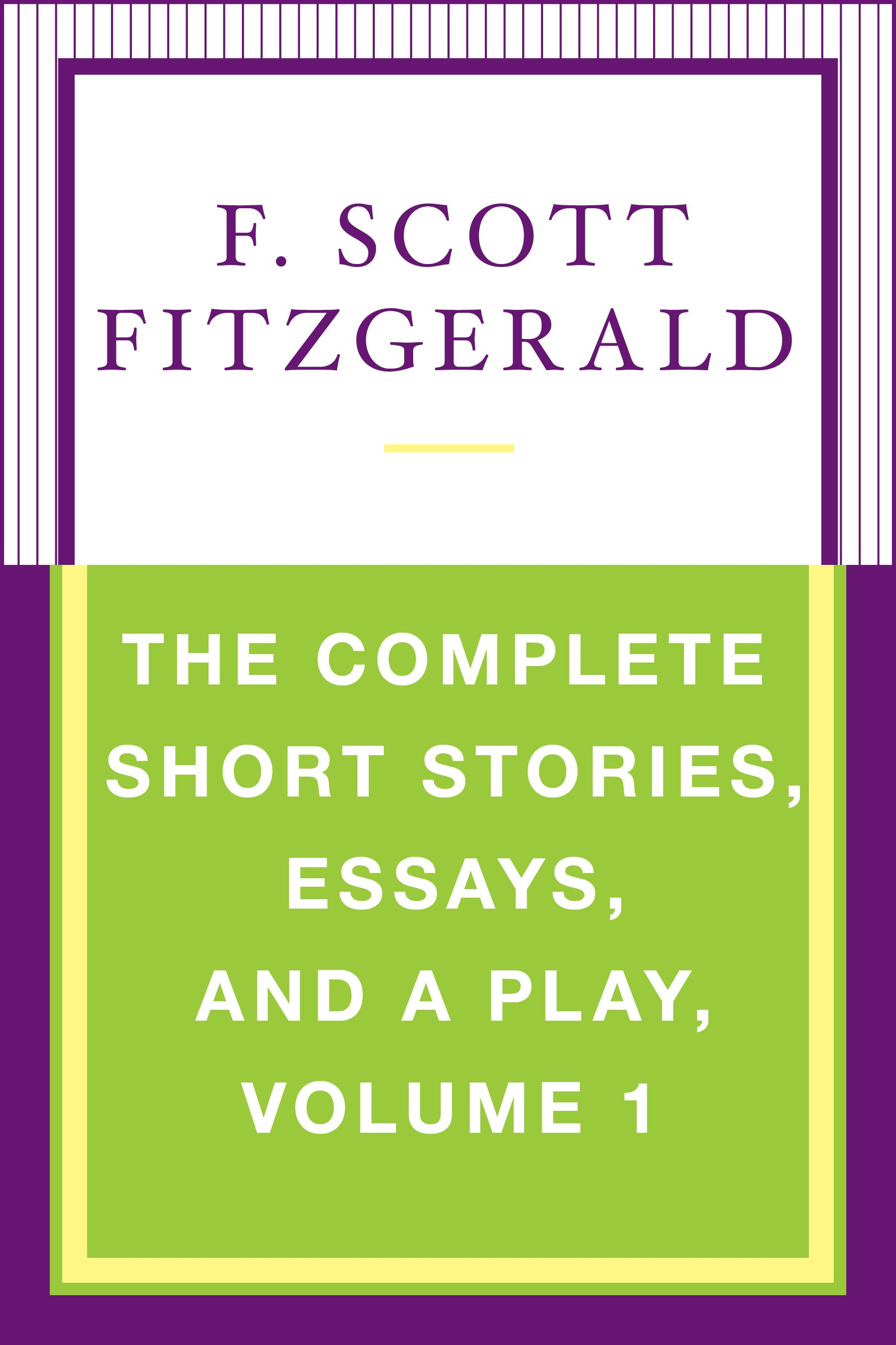 f scott fitzgerald official publisher page simon schuster uk book cover image jpg the complete short stories essays and a play volume 1