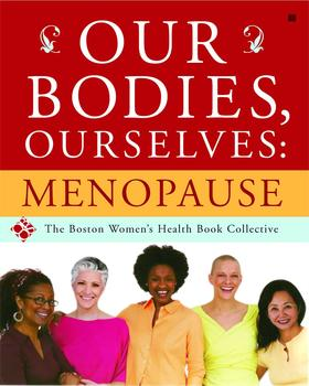 Our Bodies, Ourselves: Menopause Boston Women's Health Book Collective, Judy Norsigian and Vivian Pinn