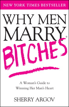 Why Men Love Bitches: From Doormat to Dreamgirl – A Woman's Guide to Holding Her Own in a Relationship