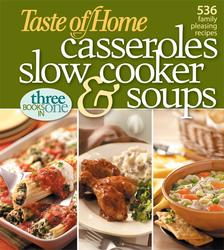 Taste of Home Casseroles, Slow Cooker, and Soups