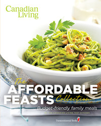 Canadian Living: The Affordable Feasts Collection: Budget-Friendly Family Meals