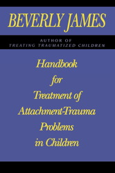 Handbook for Treatment of Attachment Problems in Children