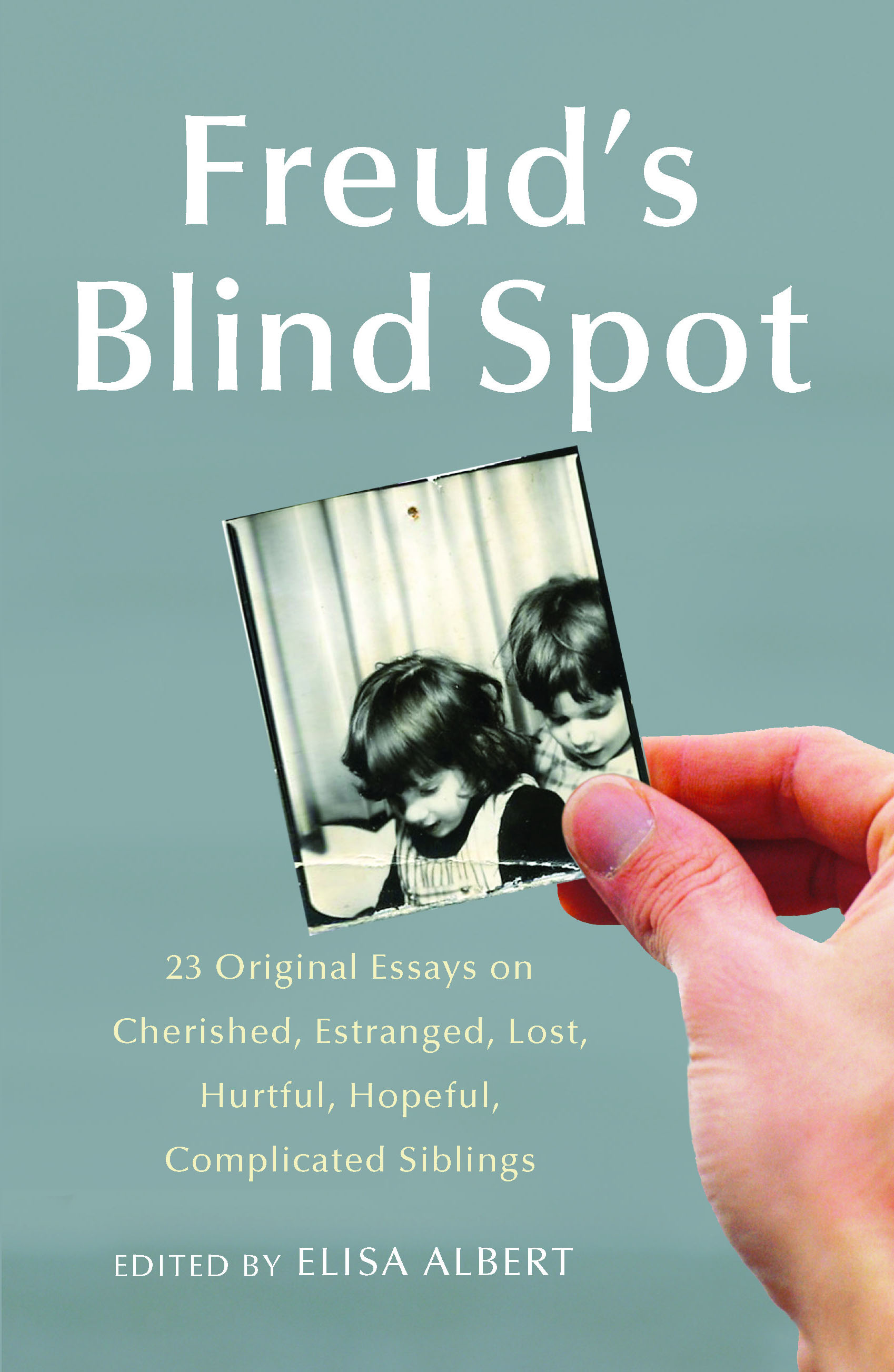freud s blind spot book by elisa albert official publisher 23 original essays on cherished estranged lost hurtful hopeful complicated siblings freud s blind spot