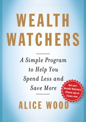 Wealth Watchers: A Simple Program to Help You Spend Less and Save More