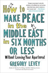 How to Make Peace in the Middle East in Six Months or Less