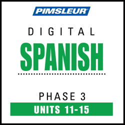 Spanish Phase 3, Unit 11-15: Learn to Speak and Understand Spanish with Pimsleur Language Programs Pimsleur
