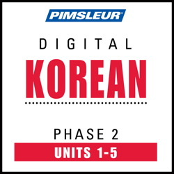 Korean Phase 2, Unit 01-05: Learn to Speak and Understand Korean with Pimsleur Language Programs Pimsleur
