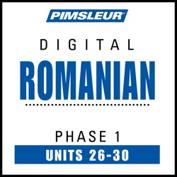 Romanian Phase 1, Unit 26-30: Learn to Speak and Understand Romanian with Pimsleur Language Programs Pimsleur