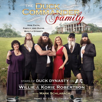 the duck commander family how faith family and ducks built a dynasty