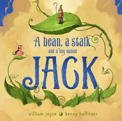 A Bean, a Stalk and a Boy Named Jack by William Joyce and Moonbot