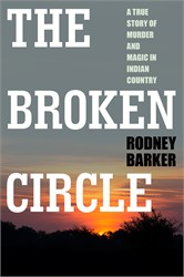 BROKEN CIRCLE: TRUE STORY OF MURDER AND MAGIC IN INDIAN COUNTRY