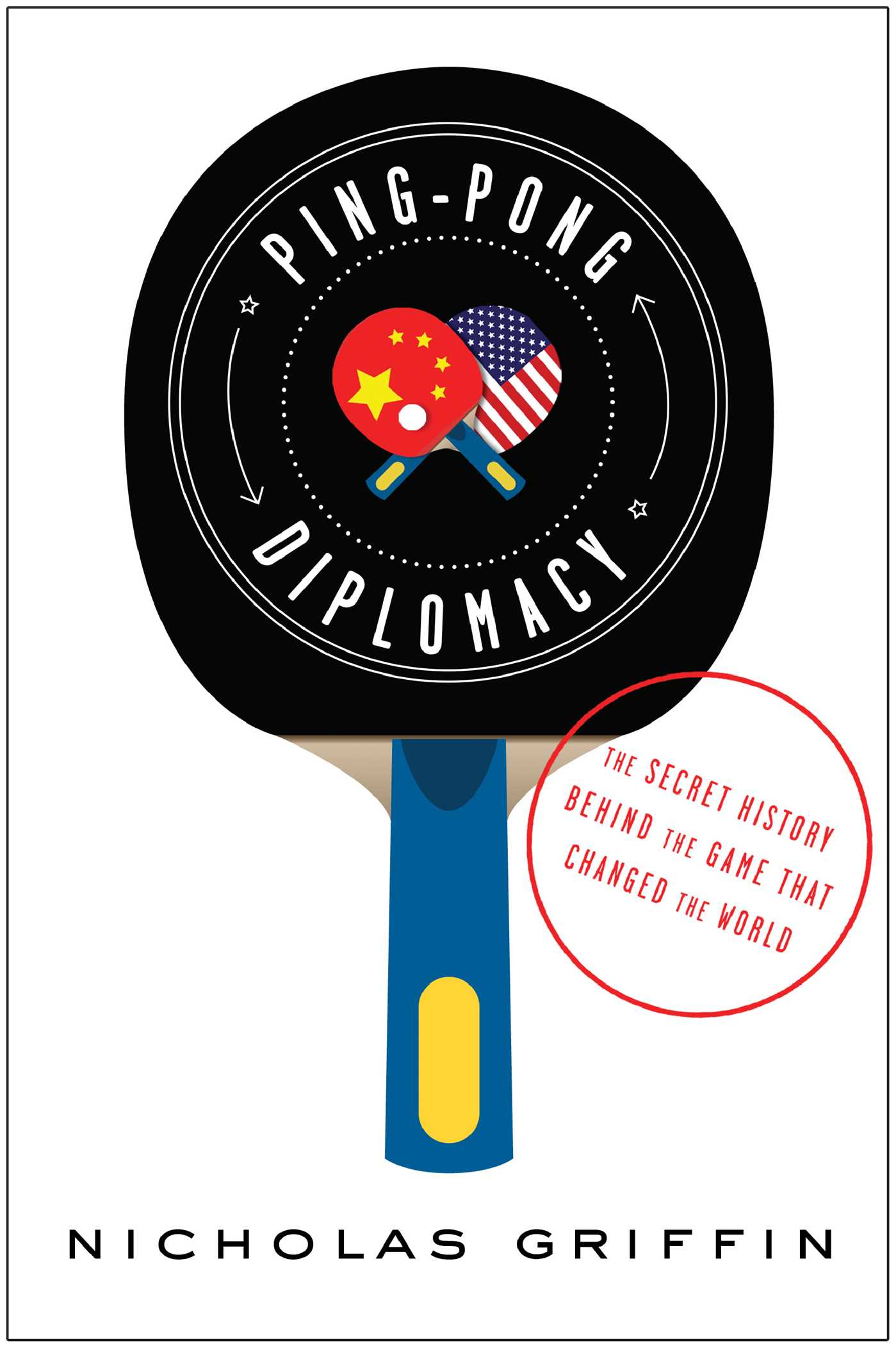 Ping pong diplomacy ebook by nicholas griffin official publisher the secret history behind the game that changed the world fandeluxe Epub