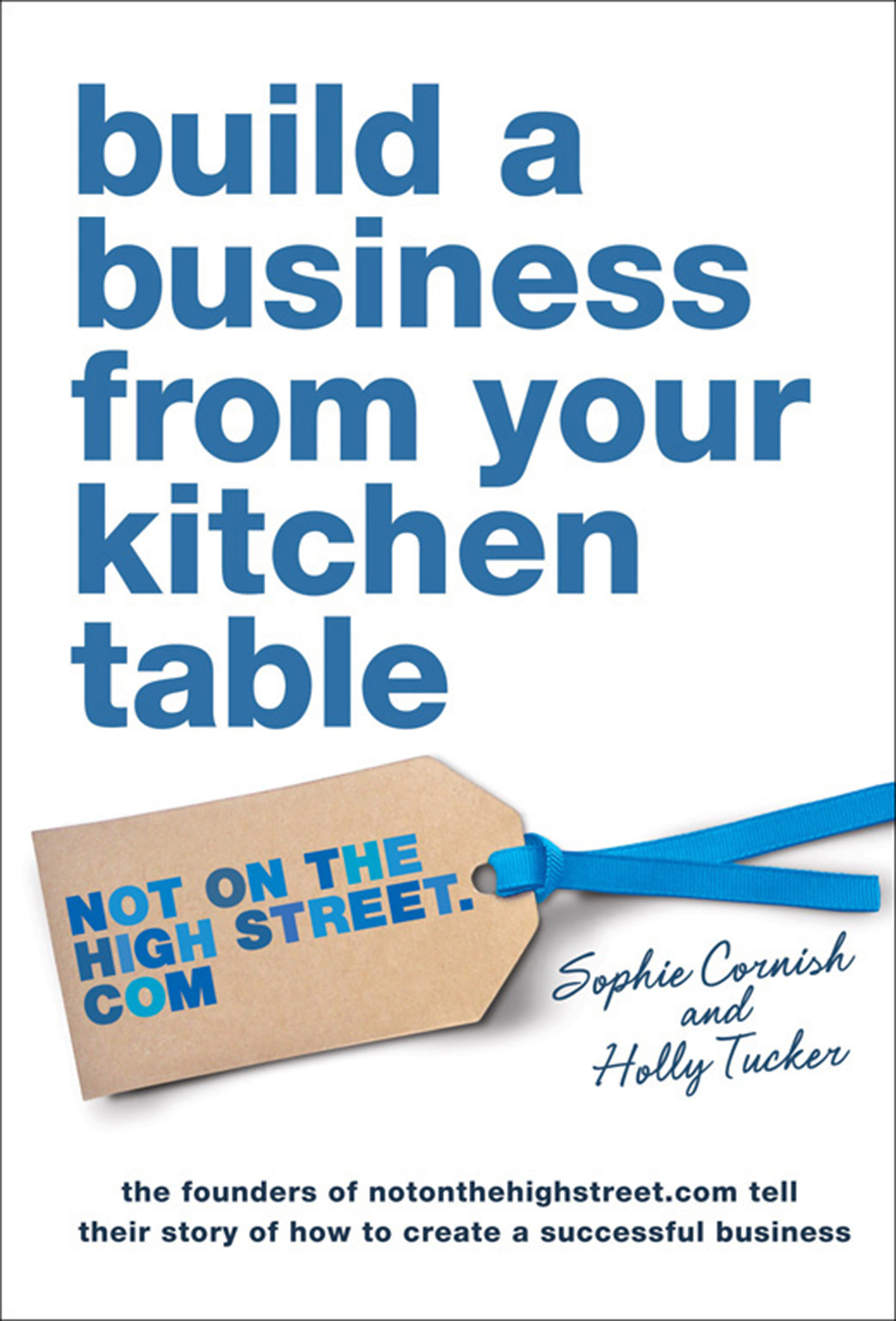Build a Business From Your Kitchen Table eBook by Sophie Cornish ...