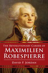 Revolutionary Career of Maximilien Robespierre