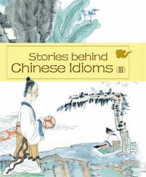 Stories behind Chinese Idioms (III)