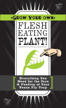 Grow Your Own Flesh-Eating Plants!