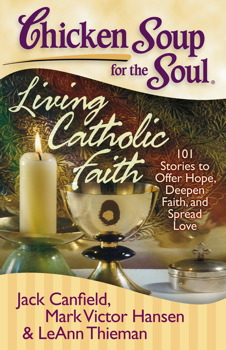 Chicken Soup for the Soul: Living Catholic Faith
