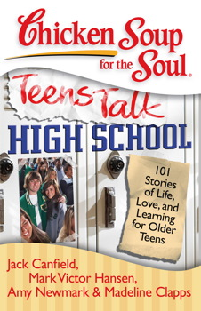 Chicken Soup for the Soul: Teens Talk High School