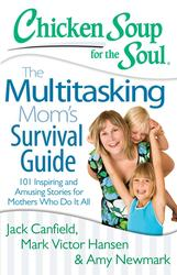 Chicken Soup for the Soul: The Multitasking Mom's Survival Guide