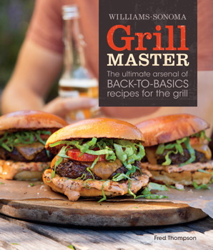 Grill Master (Williams-Sonoma): The Ultimate Arsenal of Back-to-Basics Recipes for the Grill Fred Thompson and Ray Kachatorian