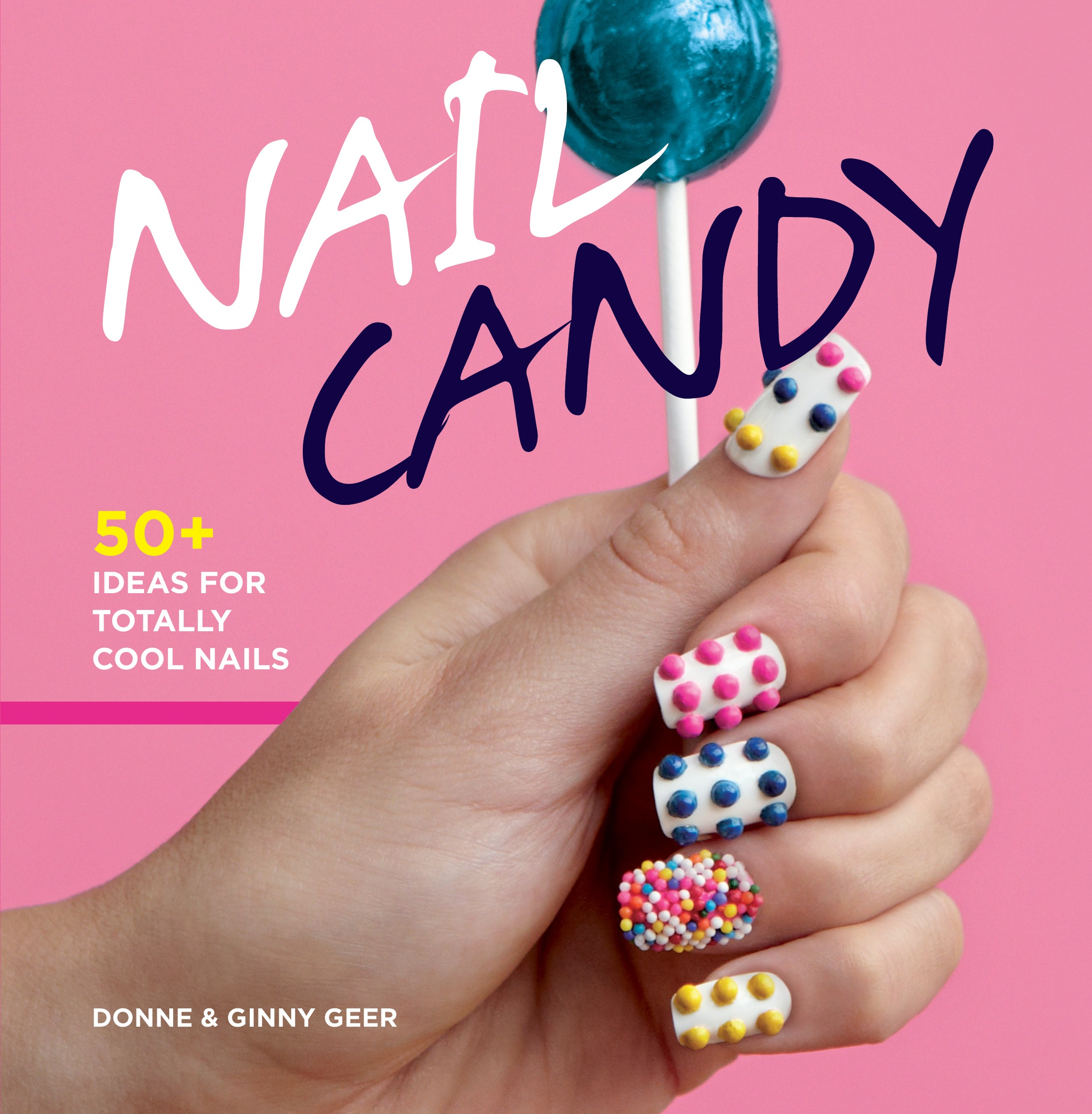 Nail Candy Book By Donne And Ginny Geer Official Publisher Page