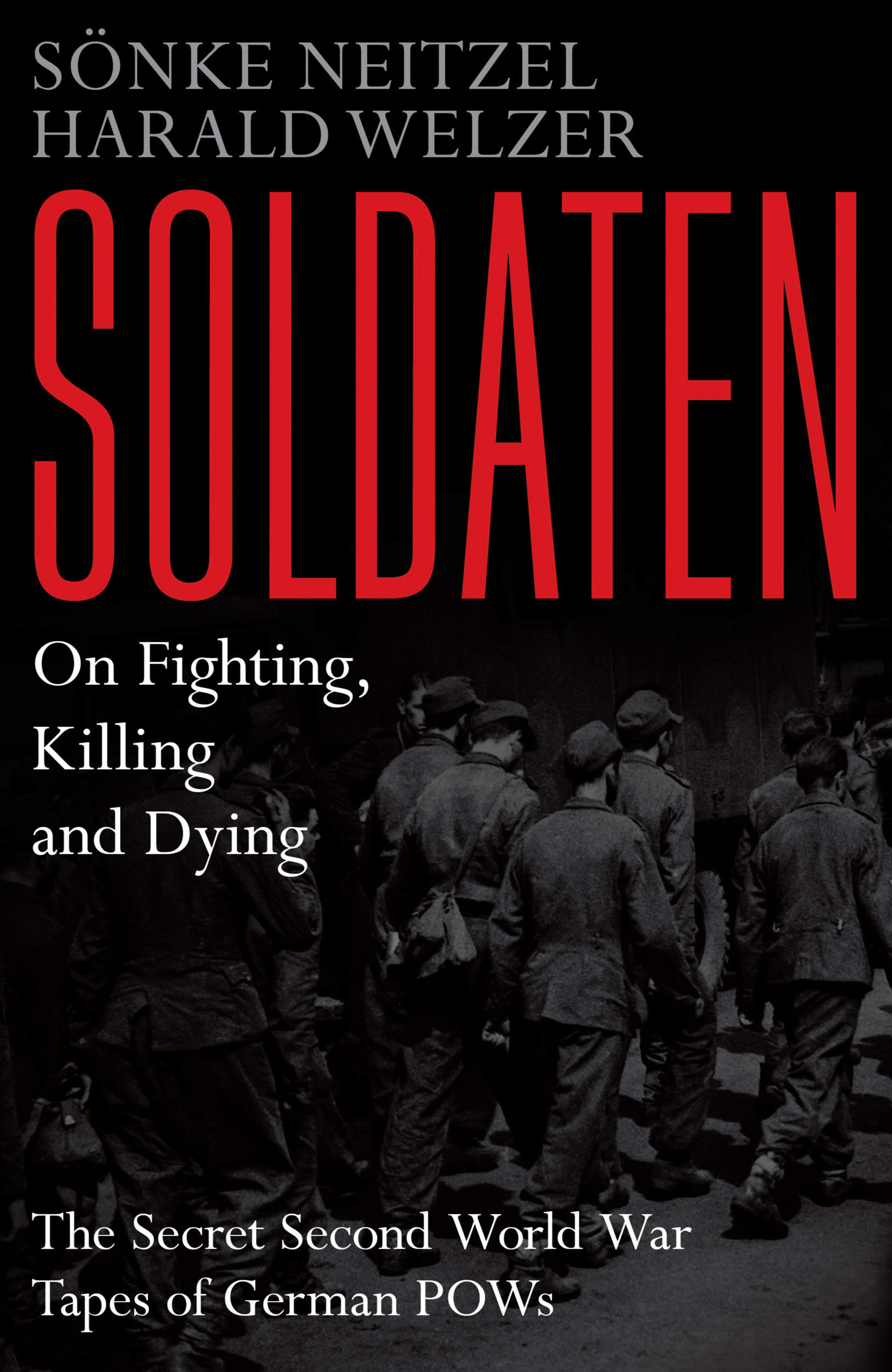 Soldaten - On Fighting, Killing and Dying | Book by Sonke Neitzel ...