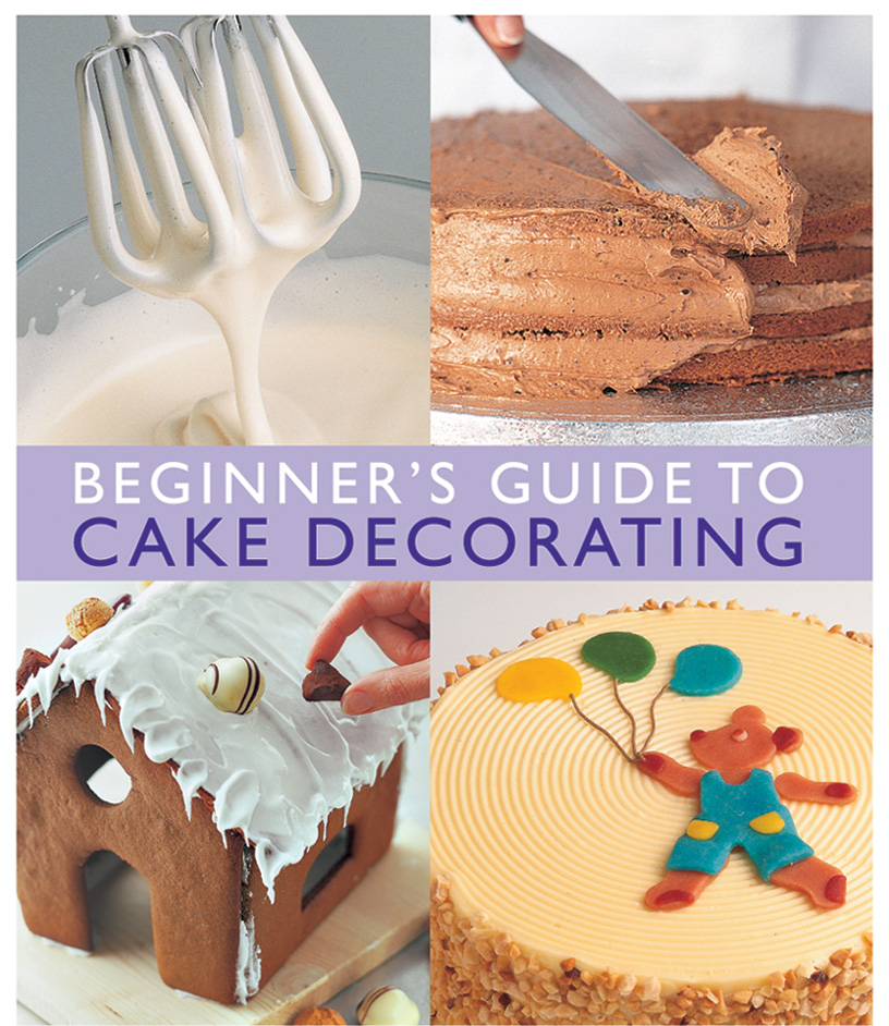 Cake Decorating How To Books : Beginner s Guide to Cake Decorating Book by Merehurst ...