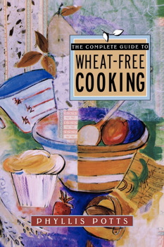 The Complete Guide To Wheat-Free Cooking