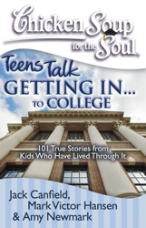 Chicken Soup for the Soul: Teens Talk Getting In. . . to College