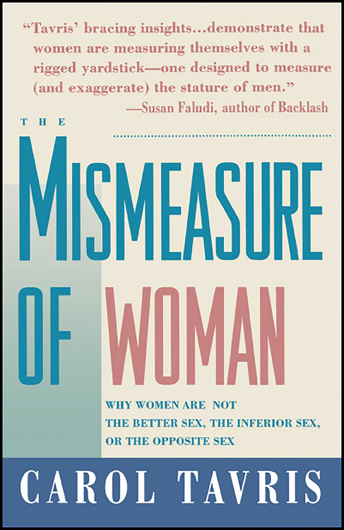 an interpretation of the mismeasure of woman by carol travis Early on in her thoughtful and entertaining book, the mismeasure of woman, carol tavris presents an instructive exercise she quotes a familiar list of what's wrong with women, as measured against men: low self-esteem, undervalues her work, too emotional and so on.