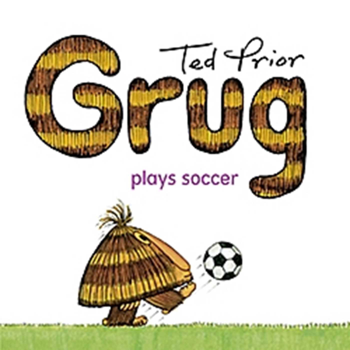 Grug Plays Soccer by Ted Prior Children's Reading Picture Story Book 2009
