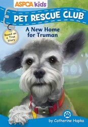 ASPCA Kids: Pet Rescue Club: A New Home for Truman