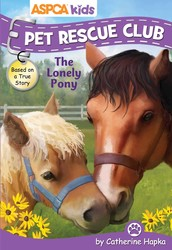 ASPCA kids: Pet Rescue Club: The Lonely Pony