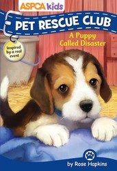 ASPCA kids: Pet Rescue Club: A Puppy Called Disaster