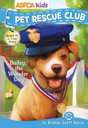 ASPCA Kids: Pet Rescue Club: Bailey the Wonder Dog