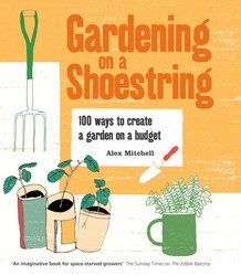 Gardening on a Shoestring: 100 Creative Ideas
