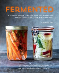 Fermented: A beginner's guide to making your own sourdough, yogurt,