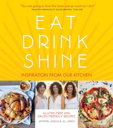 Eat Drink Shine: 100% Gluten-free, Paleo-inspired Recipes