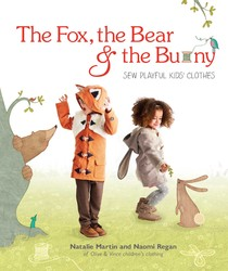 Fox, the Bear and the Bunny: Sew Playful Kids' Clothes