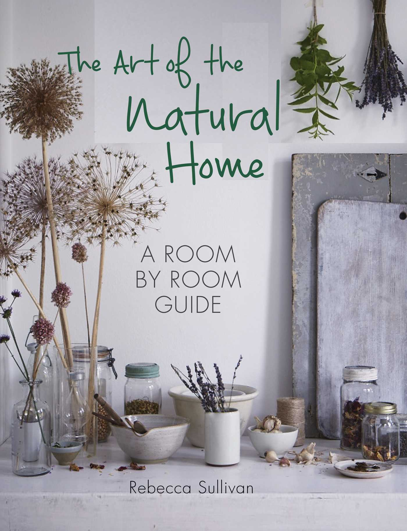 The art of the natural home a room by room guide 9780857834065 hr