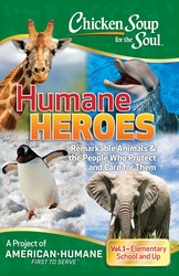 Chicken Soup for the Soul: Humane Heroes, Vol. I