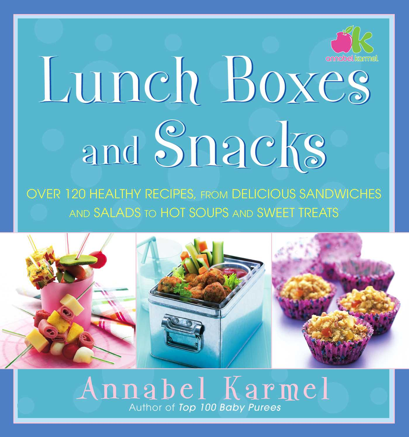 Lunch boxes and snacks ebook by annabel karmel official publisher lunch boxes and snacks 9781416565024 hr forumfinder Image collections