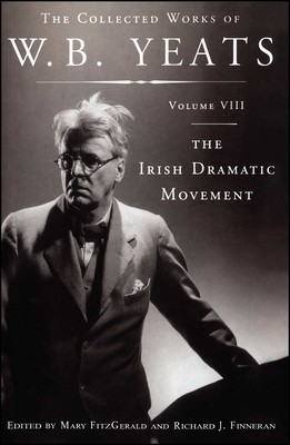 The Collected Works of W.B. Yeats Volume VIII: The Irish Dramatic Movement